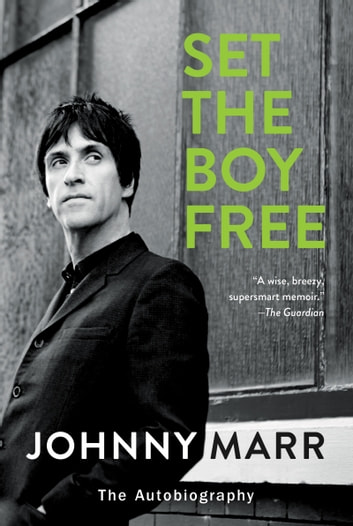 Set the Boy Free - The Autobiography ebook by Johnny Marr