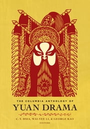 The Columbia Anthology of Yuan Drama ebook by