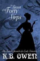 The Secret of the Forty Steps - Chronicles of a Lady Detective ebook by K.B. Owen