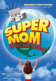 Super Mom Saves the World ebook by Melanie Lynne Hauser