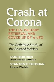 Crash at Corona - The U.S. Military Retrieval and Cover-Up of a UFO ebook by Don Berliner,Stanton Friedman