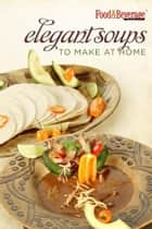 Elegant Soups to make at Home ebook by Food & Beverage World