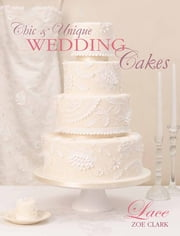 Chic & Unique Wedding Cakes - Lace - An elegant cake decorating project ebook by Zoe Clark