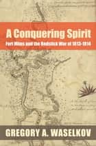 A Conquering Spirit ebook by Gregory A. Waselkov