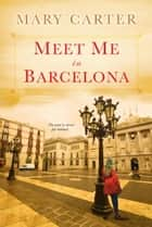 Meet Me in Barcelona ebook by Mary Carter
