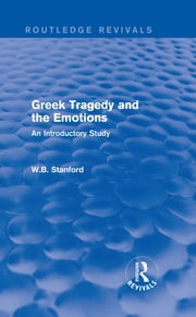 Greek Tragedy and the Emotions (Routledge Revivals) - An Introductory Study ebook by W. B. Stanford