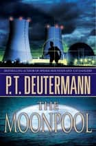 The Moonpool - A Novel eBook by P. T. Deutermann