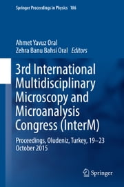 3rd International Multidisciplinary Microscopy and Microanalysis Congress (InterM) - Proceedings, Oludeniz, Turkey, 19-23 October 2015 ebook by Ahmet Yavuz Oral,Zehra Banu Bahsi Oral