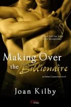 Making over the Billionaire - An Italian Connection Novel ebook by Joan Kilby