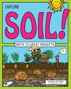 Explore Soil! - With 25 Great Projects eBook by Kathleen M. Reilly