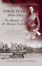 Ypres Diary 1914-15 - The Memoirs of Sir Morgan Crofton ebook by Gavin Roynon