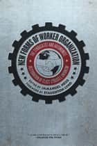 New Forms Of Worker Organization ebook by Immanuel Ness,Staughton Lynd
