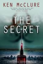 The Secret - A Dr Steven Dunbar Thriller: Book 10 ebook by Ken McClure