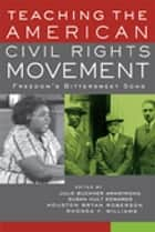 Teaching the American Civil Rights Movement - Freedom's Bittersweet Song ebook by Julie Buckner Armstrong, Susan Hult Edwards, Houston Bryan Roberson,...