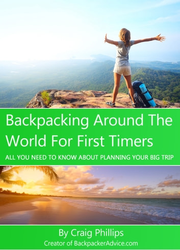 Backpacking Around The World For First Timers ebook by Craig Phillips