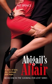 Abigail's Affair (Book One in the 'Looking For Love' Series) ebook by Pat Spence