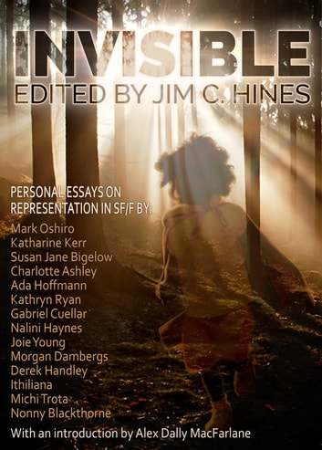 Invisible - Personal Essays on Representation in SF/F ebook by Jim C. Hines,Alex Dally MacFarlane,Mark Oshiro