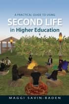 A Practical Guide To Using Second Life In Higher Education ebook by Maggi Savin-Baden