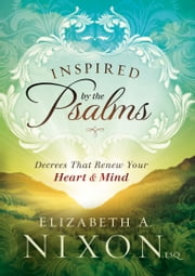Inspired by the Psalms - Decrees that Renew Your Heart and Mind ebook by Elizabeth A. Nixon Esq