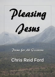 Pleasing Jesus: Poems for All Occasions ebook by Chris Reid Ford