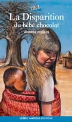 La Disparition du bébé chocolat ebook by Andrée Poulin
