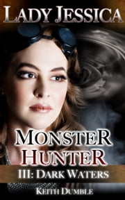 Lady Jessica, Monster Hunter: Episode 3 - Dark Waters ebook by Keith Dumble