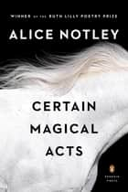Certain Magical Acts ebook by Alice Notley