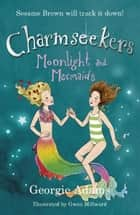 Charmseekers: Moonlight and Mermaids - Book 10 ebook by Georgie Adams, Gwen Millward