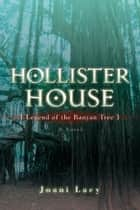 HOLLISTER HOUSE - {Legend of the Banyan Tree} ebook by Joani Lacy