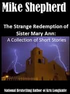 The Strange Redempion of Sister MaryAnn: A Collection of Short Stories ebook by Mike Shepherd