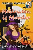 Halloween is Murder - McKinley Mysteries, #11 ebook by Carolyn Arnold