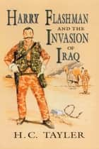 Harry Flashman and the Invasion of Iraq ebook by H C Tayler