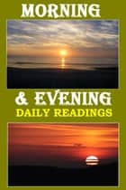 Morning and Evening: Daily Readings ebook by Charles Haddon Spurgeon