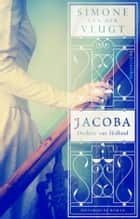 Jacoba, dochter van Holland eBook by Simone van der Vlugt