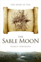 The Sable Moon ebook by Nancy Springer