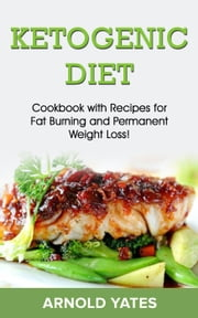 Ketogenic diet: Cookbook with recipe for fat burn and weight loss ebook by Arnold Yates