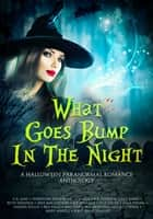 What Goes Bump In The Night - A Halloween Paranormal Romance Anthology ebook by C.R. Jane, Yumoyori Wilson, K.T. Strange,...