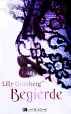 Begierde ebook by Lilly Grünberg