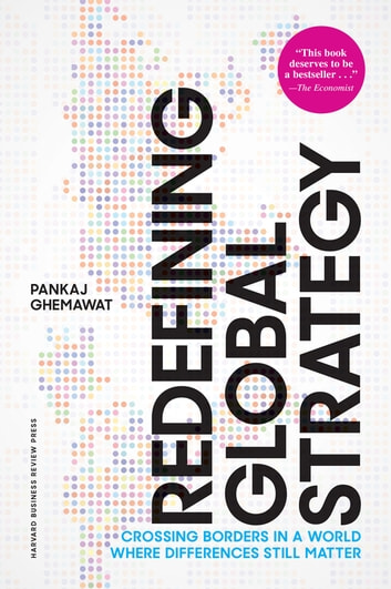 Redefining Global Strategy, with a New Preface - Crossing Borders in a World Where Differences Still Matter ebook by Pankaj Ghemawat