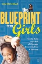 The Blueprint for My Girls ebook by Yasmin Shiraz