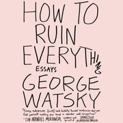 How to Ruin Everything - Essays audiobook by George Watsky