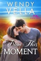 From This Moment ebook by Wendy Vella