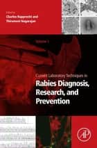 Current Laboratory Techniques in Rabies Diagnosis, Research and Prevention, Volume 1 ebook by Charles Rupprecht,Thirumeni Nagarajan