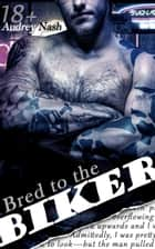 Bred to the Biker (Motorcycle Club Lovers) ebook by Audrey Nash