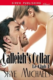 Calleigh's Collar ebook by Skye Michaels