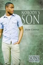 Nobody's Son ebook by Shae Connor