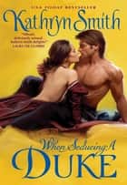 When Seducing a Duke ebook by Kathryn Smith
