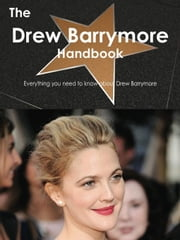 The Drew Barrymore Handbook - Everything you need to know about Drew Barrymore ebook by Smith, Emily