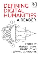 Defining Digital Humanities ebook by Dr Edward Vanhoutte,Dr Julianne Nyhan,Dr Melissa Terras