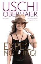 Expect nothing! ebook by Uschi Obermaier